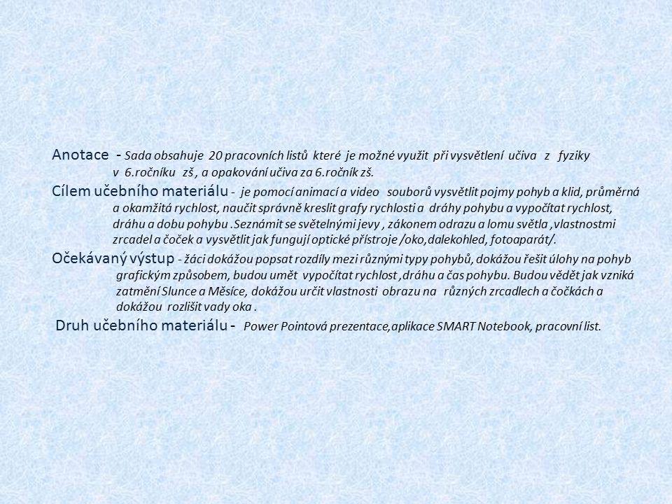 Anotace - Sada obsahuje 20 pracovních listů které je možné využit při vysvětlení učiva z fyziky v 6.ročníku zš, a opakování učiva za 6.ročník zš.