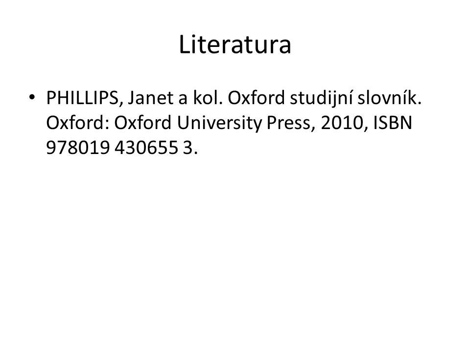 Literatura PHILLIPS, Janet a kol. Oxford studijní slovník. Oxford: Oxford University Press, 2010, ISBN 978019 430655 3.