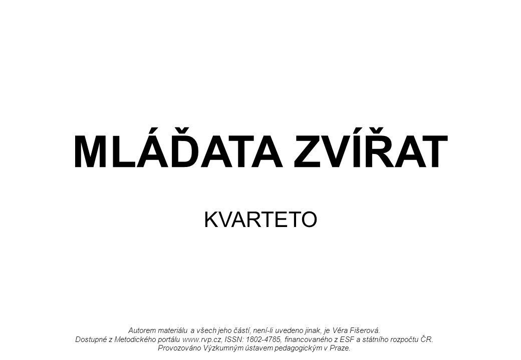 MLÁĎATA ZVÍŘAT KVARTETO Autorem materiálu a všech jeho částí, není-li uvedeno jinak, je Věra Fišerová. Dostupné z Metodického portálu www.rvp.cz, ISSN