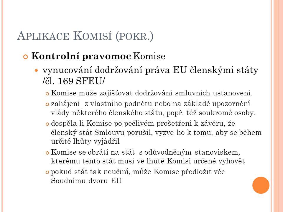 A PLIKACE K OMISÍ ( POKR.) Kontrolní pravomoc Komise vynucování dodržování práva EU členskými státy /čl.