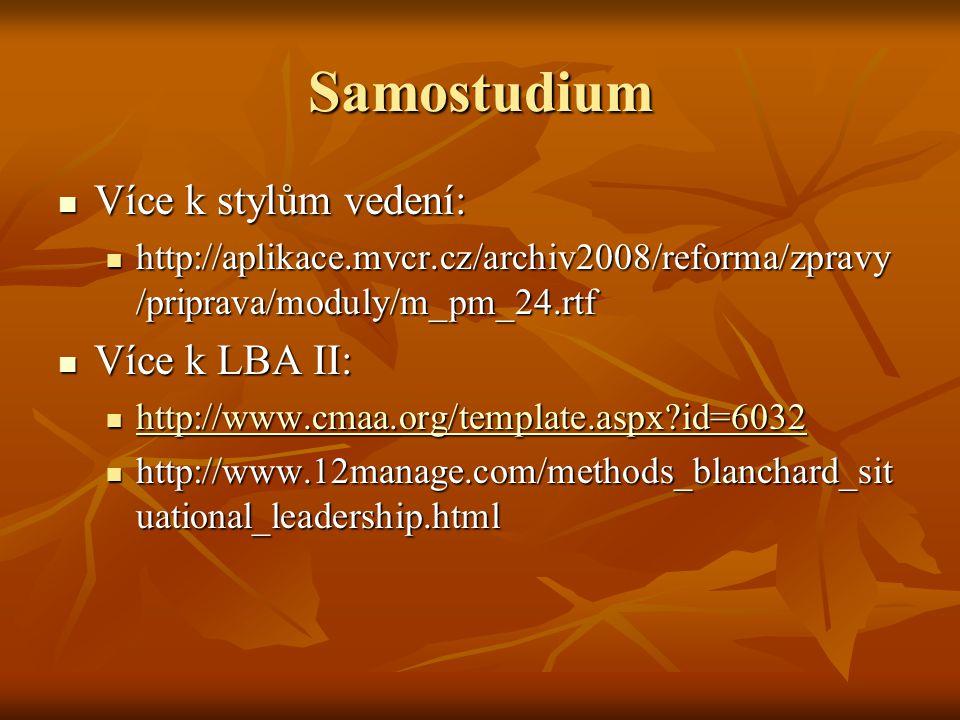 Samostudium Více k stylům vedení: Více k stylům vedení: http://aplikace.mvcr.cz/archiv2008/reforma/zpravy /priprava/moduly/m_pm_24.rtf http://aplikace
