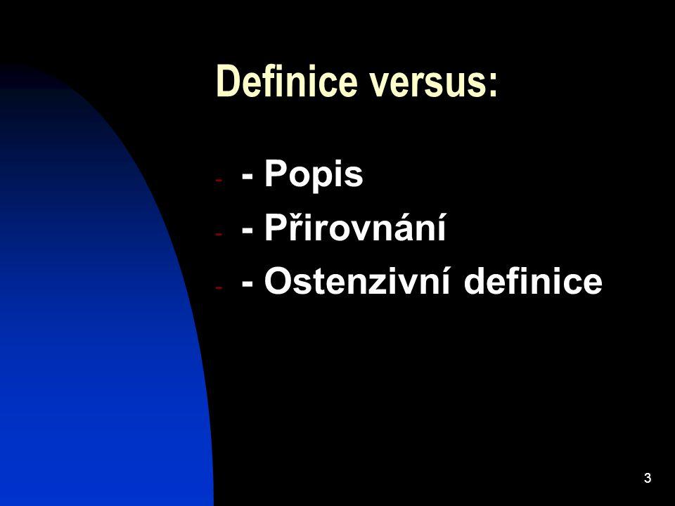 4 Správné tvoření definice (pokračování) Rozsah definice (adekvátní, široká, a úzká definice) Definiens: známé, určité, obsahuje podstatné, neobsahuje negativní znaky POZOR NA: - definice v kruhu