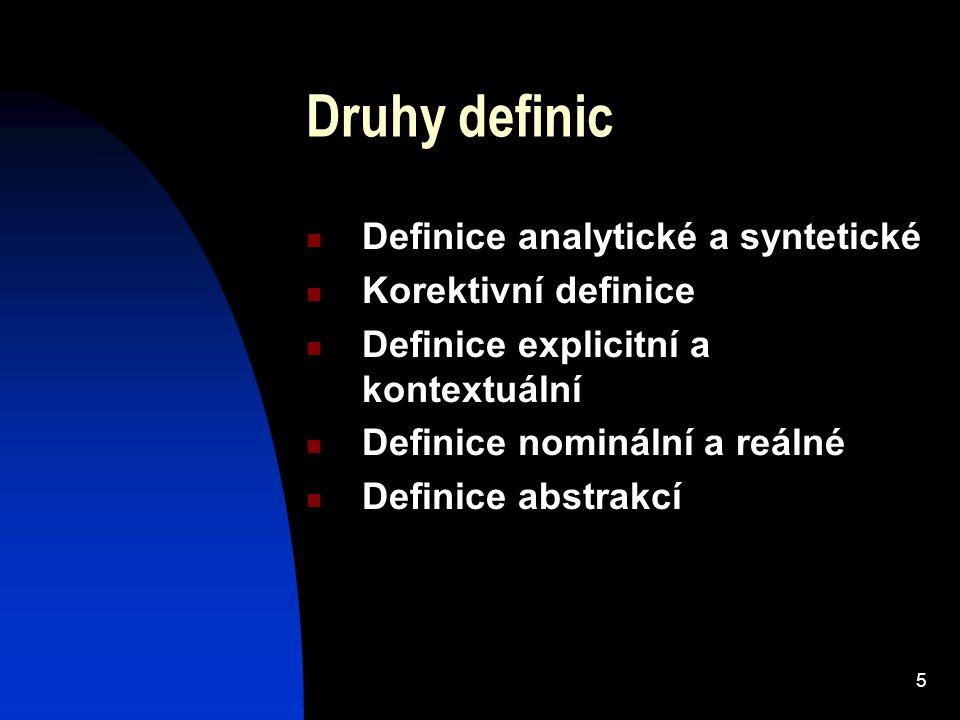 5 Druhy definic Definice analytické a syntetické Korektivní definice Definice explicitní a kontextuální Definice nominální a reálné Definice abstrakcí
