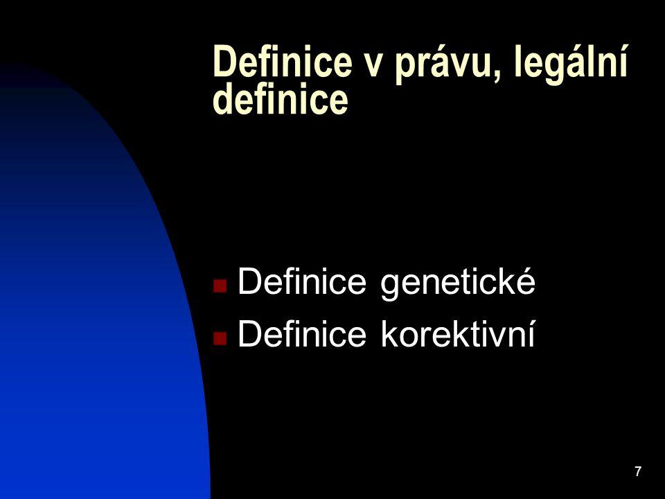 7 Definice genetické Definice korektivní Definice v právu, legální definice