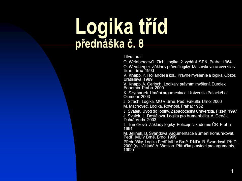 1 Logika tříd přednáška č.8 Literatura: O. Weinberger-O.