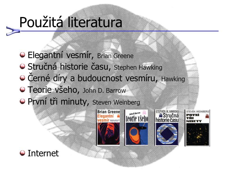 Použitá literatura Elegantní vesmír, Brian Greene Stručná historie času, Stephen Hawking Černé díry a budoucnost vesmíru, Hawking Teorie všeho, John D