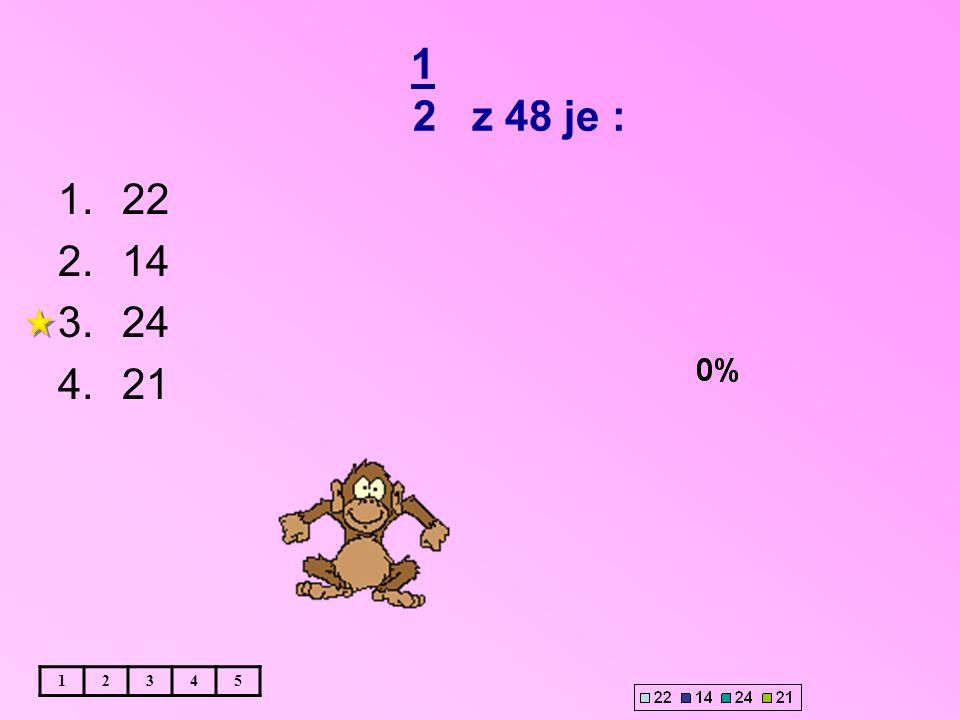 1 2 z 48 je : 12345 1.22 2.14 3.24 4.21