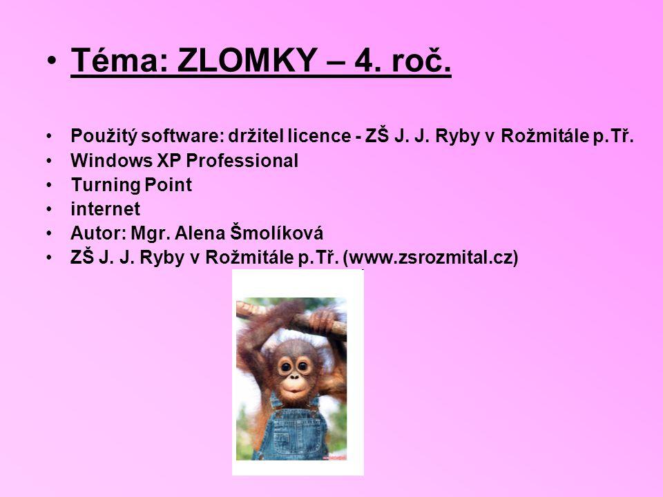 Téma: ZLOMKY – 4.roč. Použitý software: držitel licence - ZŠ J.