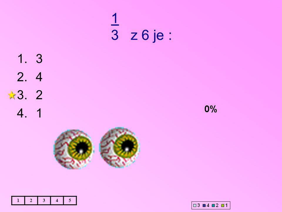 1 3 z 6 je : 12345 1.3 2.4 3.2 4.1