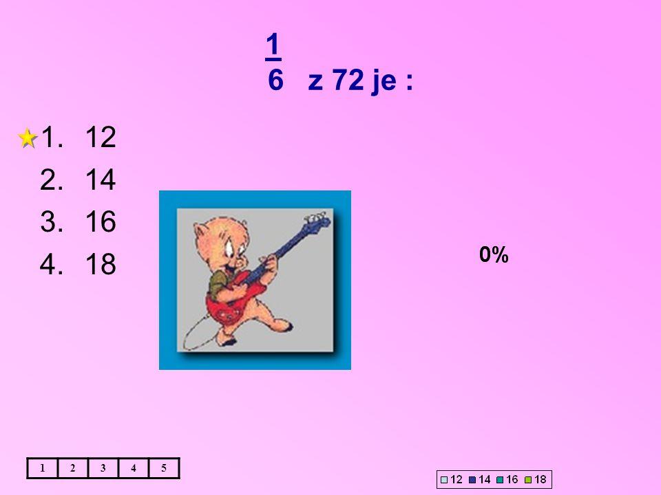 1 6 z 72 je : 12345 1.12 2.14 3.16 4.18
