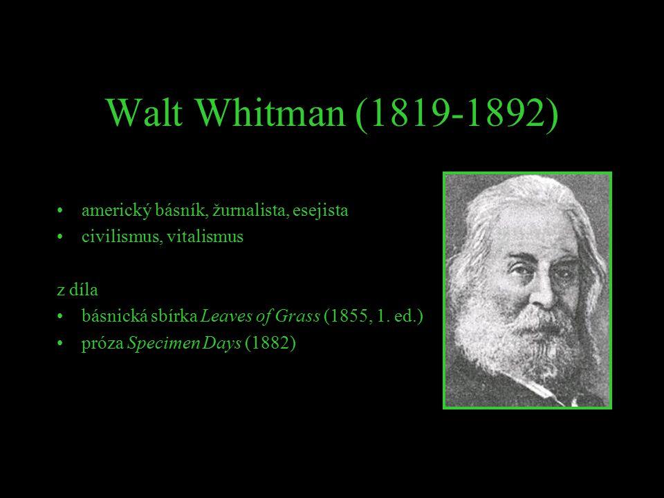 Walt Whitman (1819-1892) americký básník, žurnalista, esejista civilismus, vitalismus z díla básnická sbírka Leaves of Grass (1855, 1. ed.) próza Spec