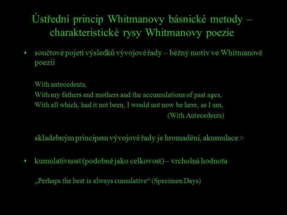 Ústřední princip Whitmanovy básnické metody – charakteristické rysy Whitmanovy poezie součtové pojetí výsledků vývojové řady – běžný motiv ve Whitmano