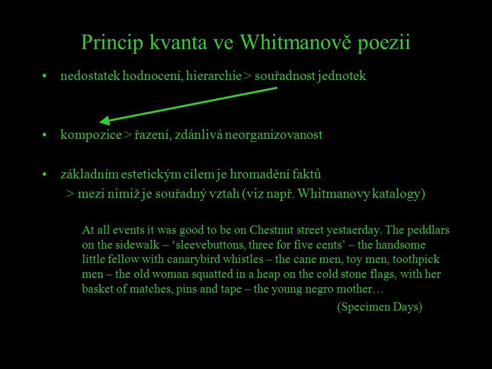 Princip kvanta ve Whitmanově poezii nedostatek hodnocení, hierarchie > souřadnost jednotek kompozice > řazení, zdánlivá neorganizovanost základním est