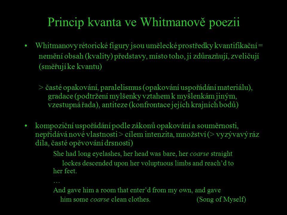 Princip kvanta ve Whitmanově poezii Whitmanovy rétorické figury jsou umělecké prostředky kvantifikační = nemění obsah (kvality) představy, místo toho,