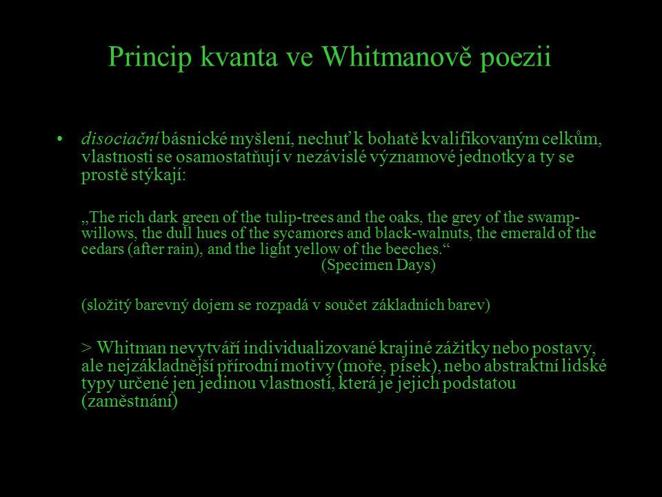 Princip kvanta ve Whitmanově poezii disociační básnické myšlení, nechuť k bohatě kvalifikovaným celkům, vlastnosti se osamostatňují v nezávislé význam
