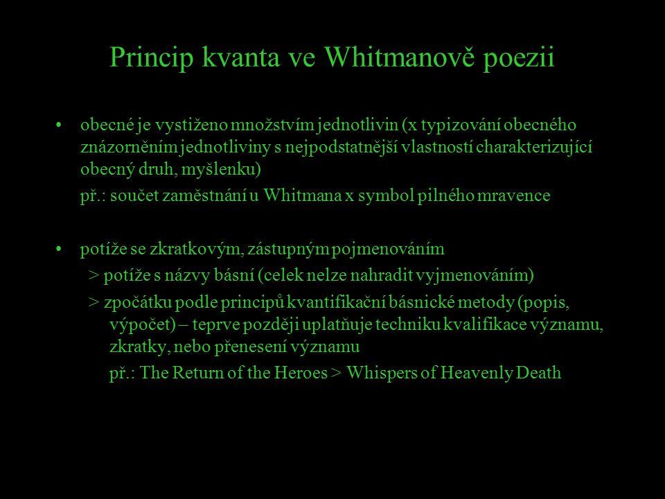 Princip kvanta ve Whitmanově poezii obecné je vystiženo množstvím jednotlivin (x typizování obecného znázorněním jednotliviny s nejpodstatnější vlastn