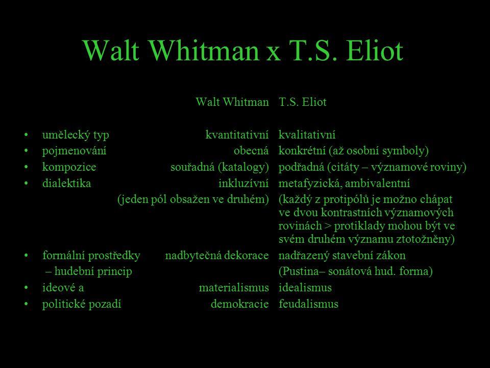 Walt Whitman x T.S. Eliot Walt WhitmanT.S. Eliot umělecký typkvantitativníkvalitativní pojmenováníobecnákonkrétní (až osobní symboly) kompozicesouřadn