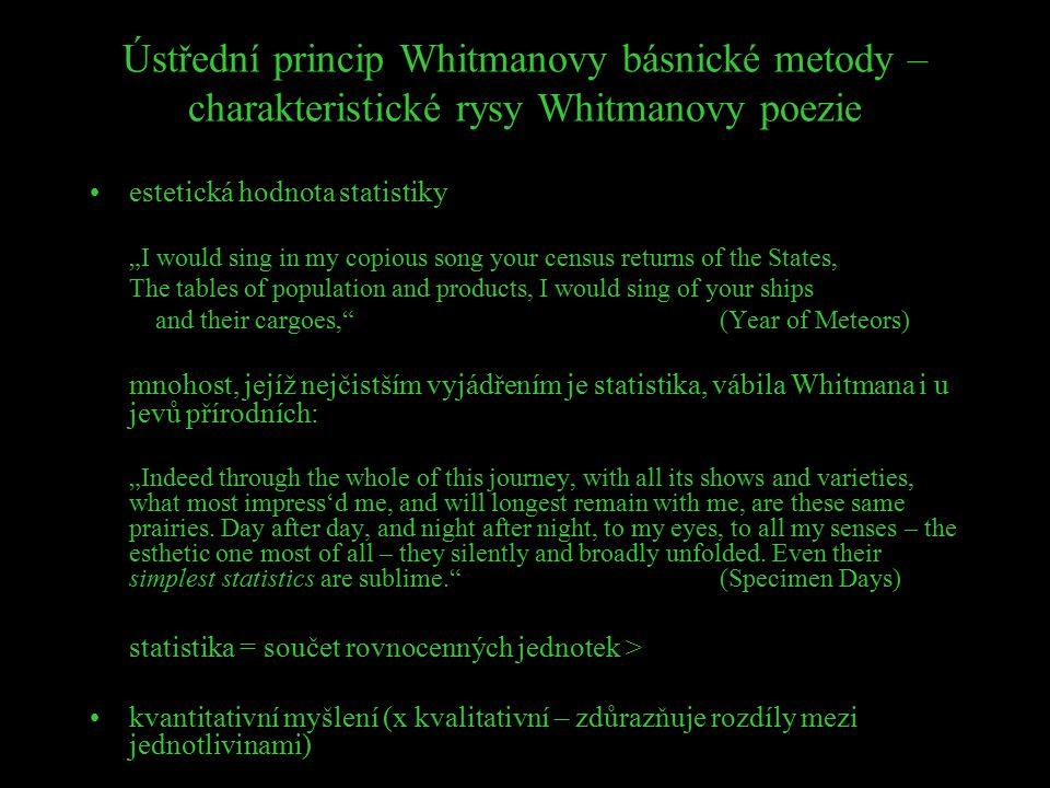"""Ústřední princip Whitmanovy básnické metody – charakteristické rysy Whitmanovy poezie estetická hodnota statistiky """"I would sing in my copious song yo"""