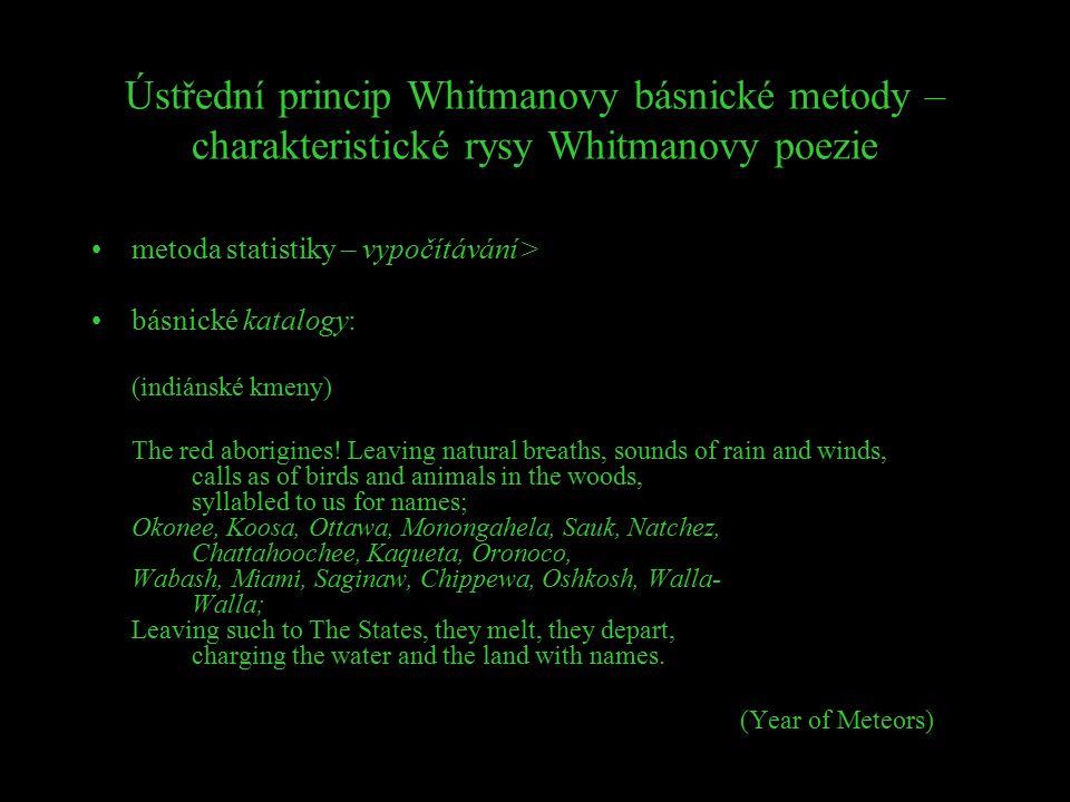 Ústřední princip Whitmanovy básnické metody – charakteristické rysy Whitmanovy poezie metoda statistiky – vypočítávání > básnické katalogy: (indiánské
