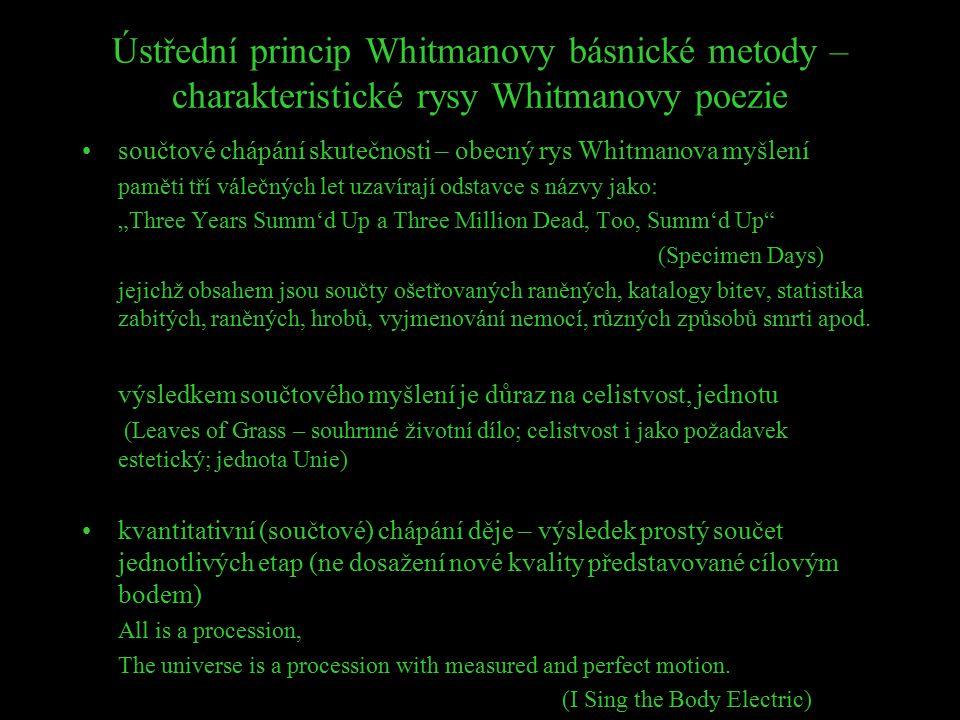 Ústřední princip Whitmanovy básnické metody – charakteristické rysy Whitmanovy poezie součtové chápání skutečnosti – obecný rys Whitmanova myšlení pam