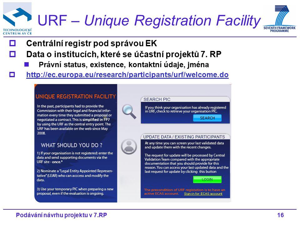 16Podávání návrhu projektu v 7.RP URF – Unique Registration Facility  Centrální registr pod správou EK  Data o institucích, které se účastní projektů 7.