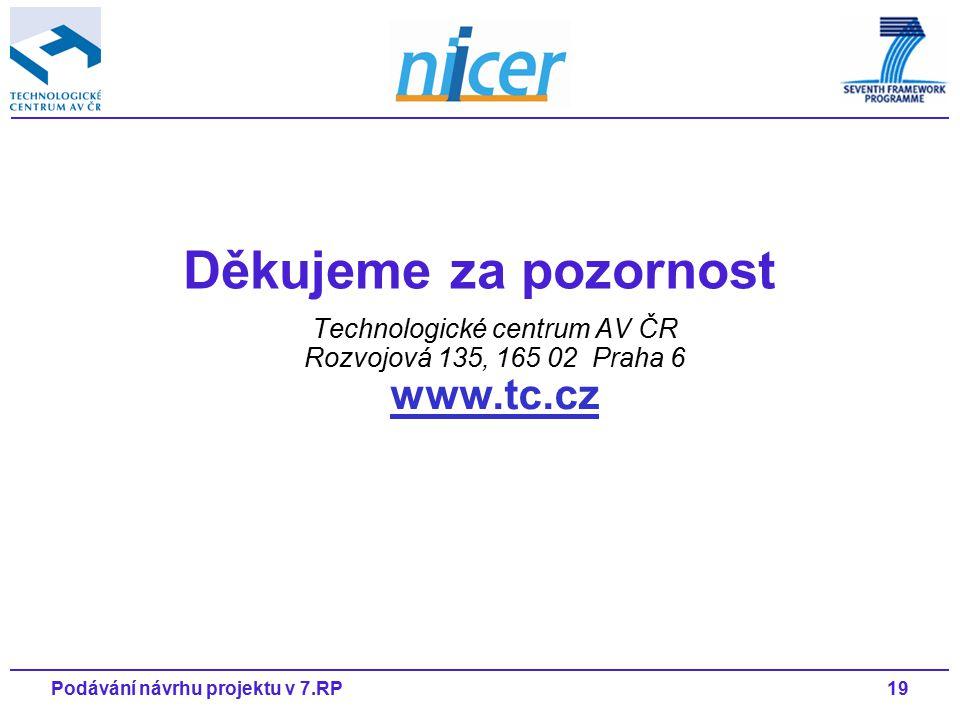 19Podávání návrhu projektu v 7.RP Technologické centrum AV ČR Rozvojová 135, 165 02 Praha 6 www.tc.cz www.tc.cz Děkujeme za pozornost