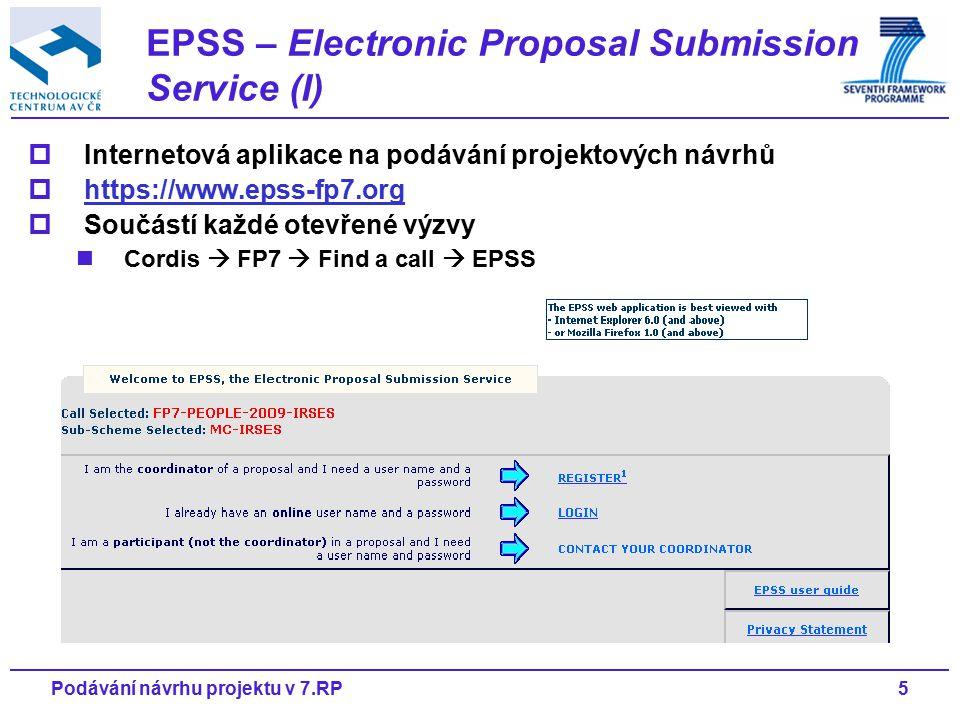 5Podávání návrhu projektu v 7.RP  Internetová aplikace na podávání projektových návrhů  https://www.epss-fp7.org https://www.epss-fp7.org  Součástí každé otevřené výzvy Cordis  FP7  Find a call  EPSS EPSS – Electronic Proposal Submission Service (I)