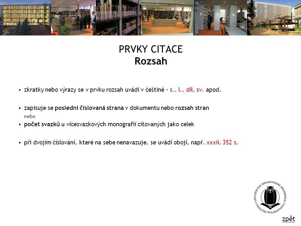 PRVKY CITACE Rozsah zkratky nebo výrazy se v prvku rozsah uvádí v češtině - s., l., díl, sv.