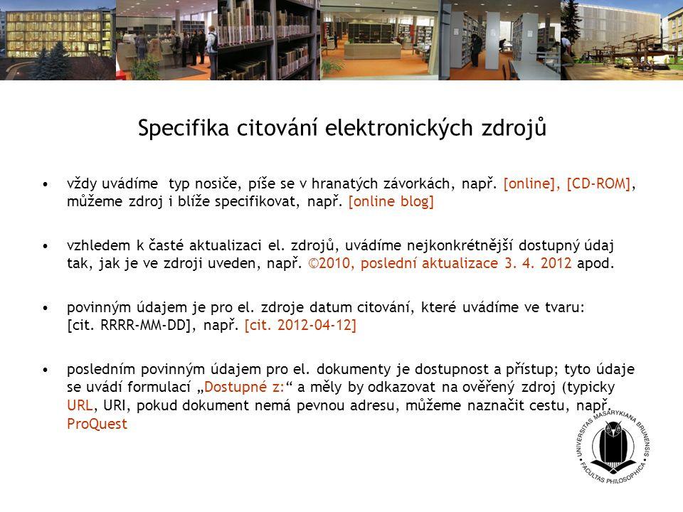 Specifika citování elektronických zdrojů vždy uvádíme typ nosiče, píše se v hranatých závorkách, např.