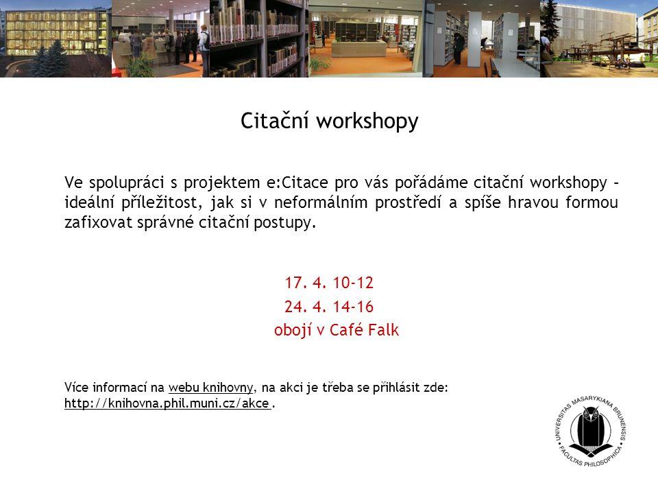 Citační workshopy Ve spolupráci s projektem e:Citace pro vás pořádáme citační workshopy – ideální příležitost, jak si v neformálním prostředí a spíše hravou formou zafixovat správné citační postupy.