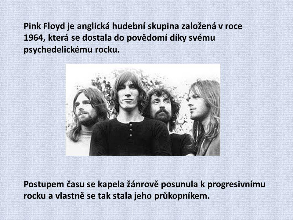 Pink Floyd je anglická hudební skupina založená v roce 1964, která se dostala do povědomí díky svému psychedelickému rocku. Postupem času se kapela žá