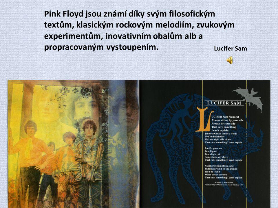 Pink Floyd jsou známí díky svým filosofickým textům, klasickým rockovým melodiím, zvukovým experimentům, inovativním obalům alb a propracovaným vystou