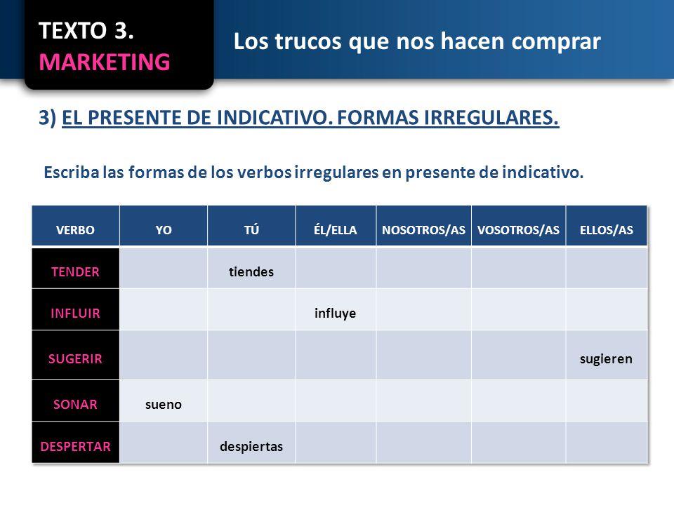 TEXTO 3. MARKETING Los trucos que nos hacen comprar 3) EL PRESENTE DE INDICATIVO.