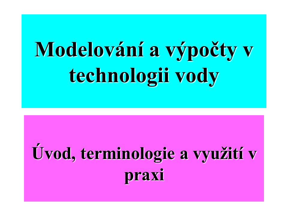 Modelování a výpočty v technologii vody Úvod, terminologie a využití v praxi