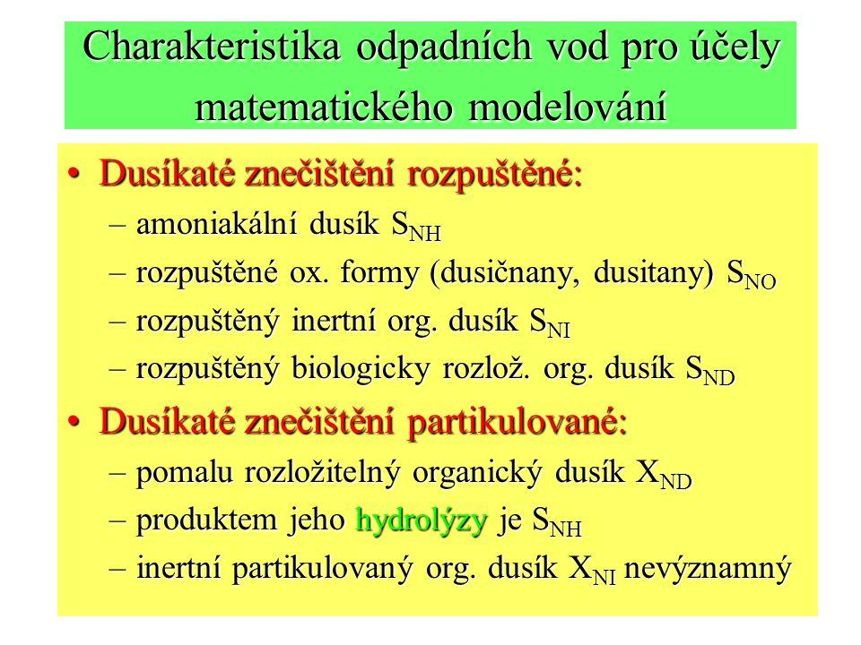 Charakteristika odpadních vod pro účely matematického modelování Dusíkaté znečištění rozpuštěné:Dusíkaté znečištění rozpuštěné: –amoniakální dusík S NH –rozpuštěné ox.