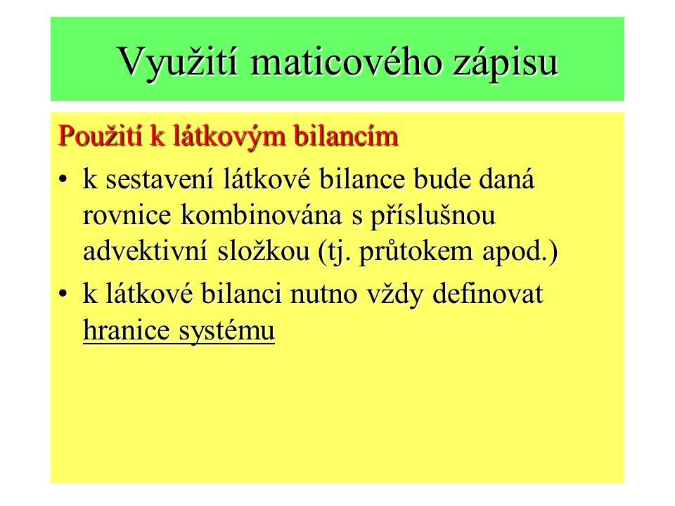 Využití maticového zápisu Použití k látkovým bilancím k sestavení látkové bilance bude daná rovnice kombinována s příslušnou advektivní složkou (tj.