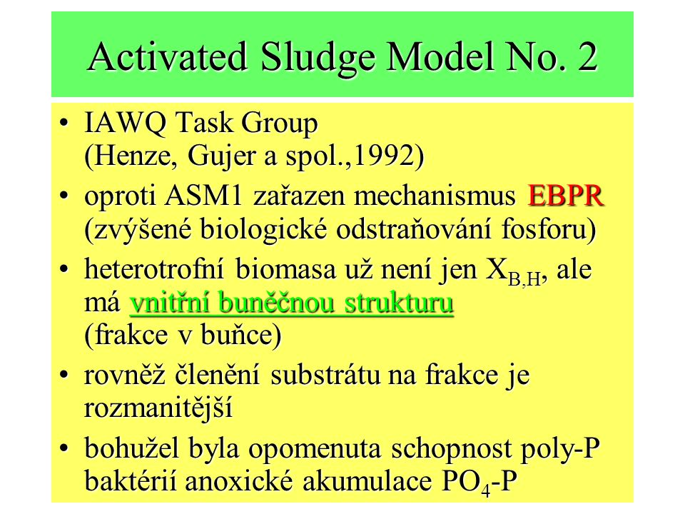 Activated Sludge Model No. 2 IAWQ Task Group (Henze, Gujer a spol.,1992)IAWQ Task Group (Henze, Gujer a spol.,1992) oproti ASM1 zařazen mechanismus EB