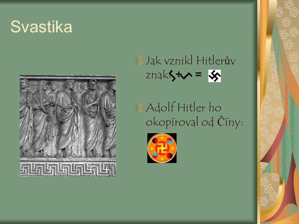 Svastika Jak vznikl Hitlerův znak? + = Adolf Hitler ho okopíroval od Číny: