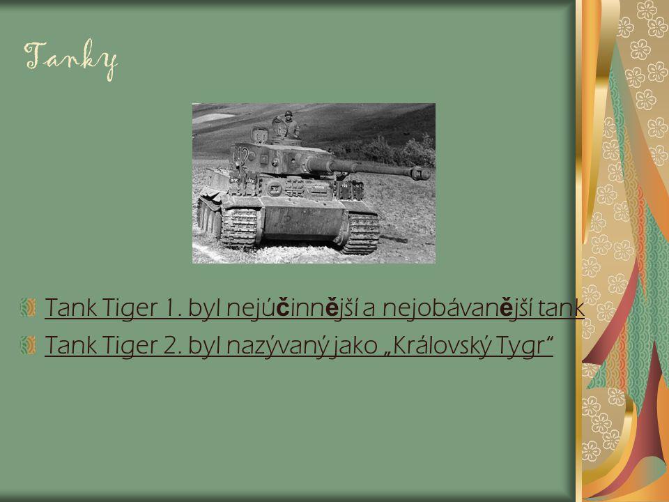 """Tanky Tank Tiger 1. byl nejú č inn ě jší a nejobávan ě jší tank Tank Tiger 2. byl nazývaný jako """"Královský Tygr"""""""