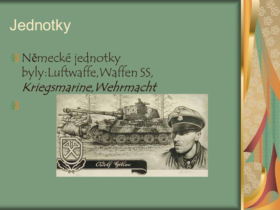 Jednotky Německé jednotky byly:Luftwaffe,Waffen SS, Kriegsmarine,Wehrmacht