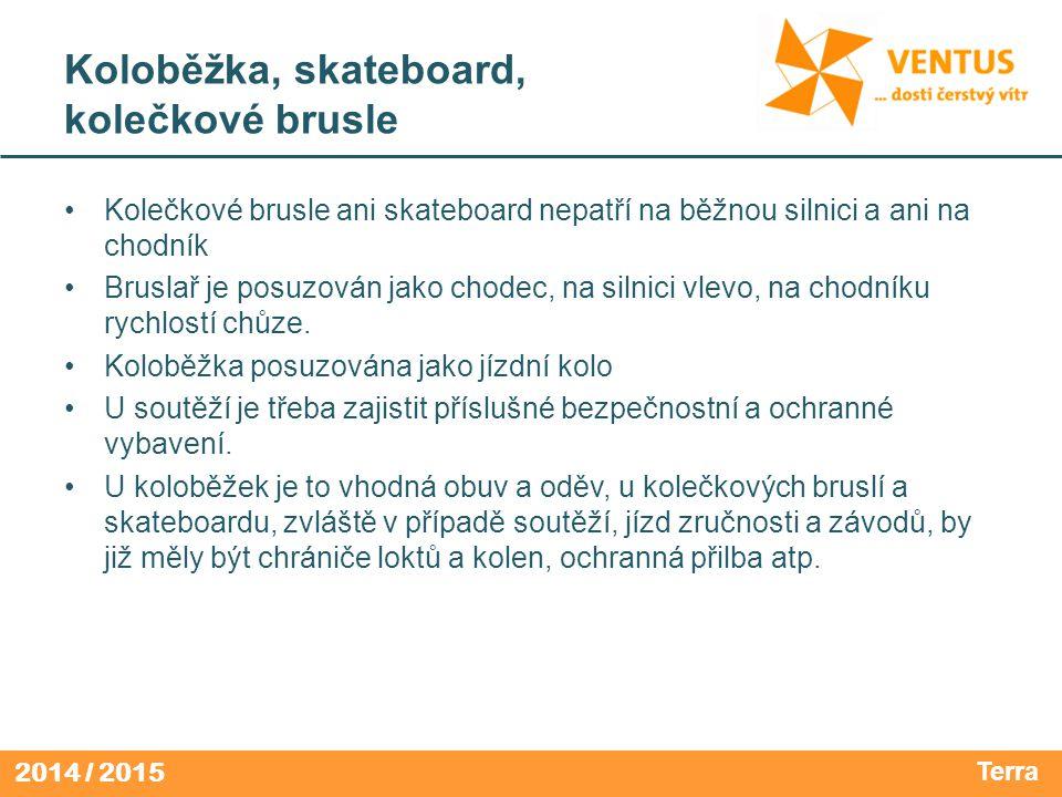 2014 / 2015 Koloběžka, skateboard, kolečkové brusle Kolečkové brusle ani skateboard nepatří na běžnou silnici a ani na chodník Bruslař je posuzován jako chodec, na silnici vlevo, na chodníku rychlostí chůze.