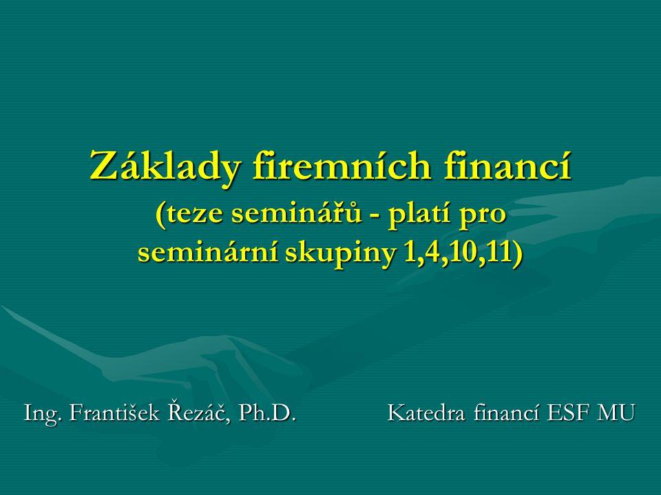 Základy firemních financí (teze seminářů - platí pro seminární skupiny 1,4,10,11) Ing.