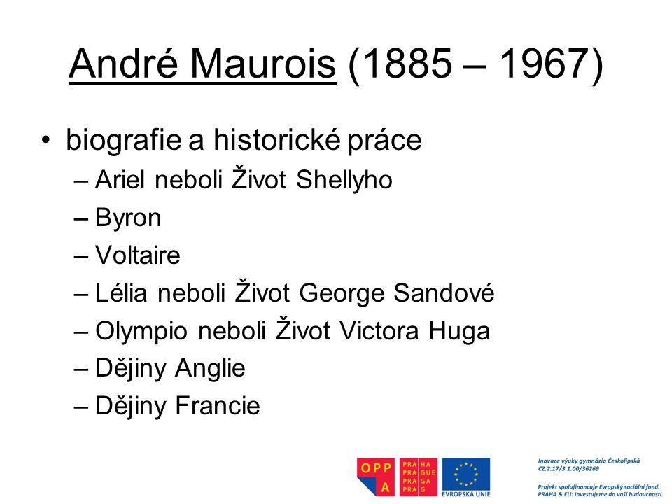 André Maurois (1885 – 1967) biografie a historické práce –Ariel neboli Život Shellyho –Byron –Voltaire –Lélia neboli Život George Sandové –Olympio neboli Život Victora Huga –Dějiny Anglie –Dějiny Francie