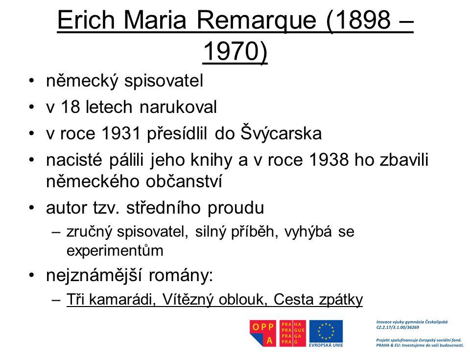 Erich Maria Remarque (1898 – 1970) německý spisovatel v 18 letech narukoval v roce 1931 přesídlil do Švýcarska nacisté pálili jeho knihy a v roce 1938 ho zbavili německého občanství autor tzv.