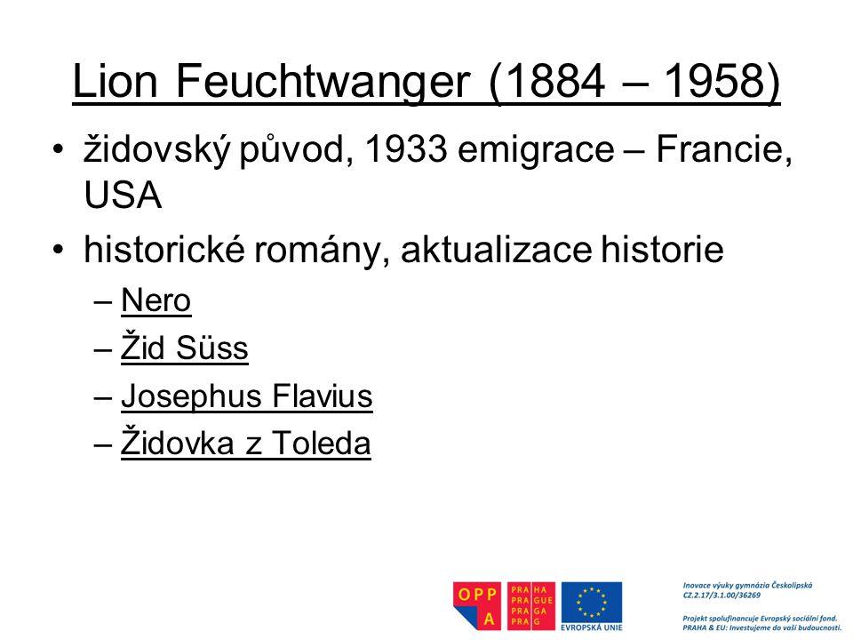 Lion Feuchtwanger (1884 – 1958) židovský původ, 1933 emigrace – Francie, USA historické romány, aktualizace historie –Nero –Žid Süss –Josephus Flavius –Židovka z Toleda