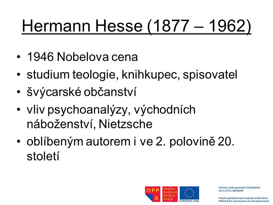 Hermann Hesse (1877 – 1962) 1946 Nobelova cena studium teologie, knihkupec, spisovatel švýcarské občanství vliv psychoanalýzy, východních náboženství, Nietzsche oblíbeným autorem i ve 2.