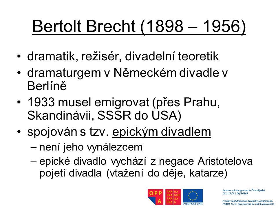 Bertolt Brecht (1898 – 1956) dramatik, režisér, divadelní teoretik dramaturgem v Německém divadle v Berlíně 1933 musel emigrovat (přes Prahu, Skandinávii, SSSR do USA) spojován s tzv.