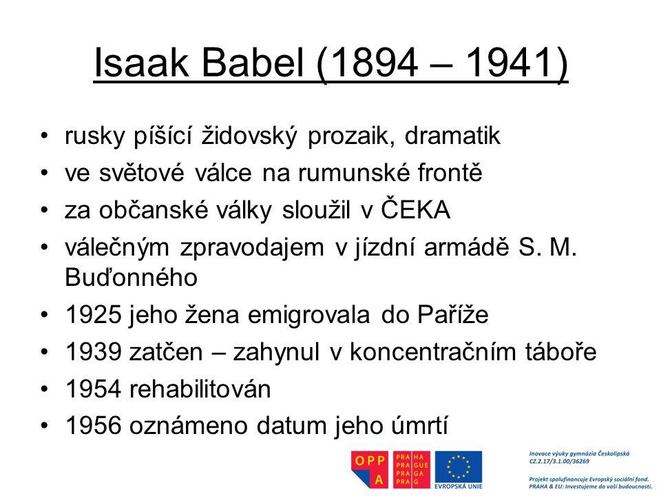 Isaak Babel (1894 – 1941) rusky píšící židovský prozaik, dramatik ve světové válce na rumunské frontě za občanské války sloužil v ČEKA válečným zpravodajem v jízdní armádě S.