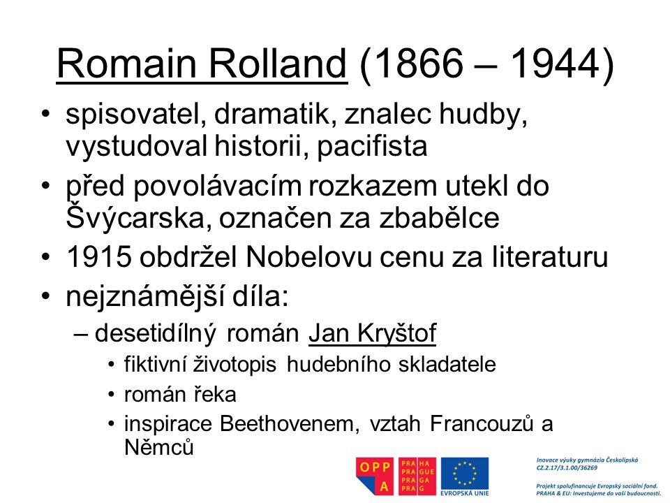 Romain Rolland (1866 – 1944) spisovatel, dramatik, znalec hudby, vystudoval historii, pacifista před povolávacím rozkazem utekl do Švýcarska, označen za zbabělce 1915 obdržel Nobelovu cenu za literaturu nejznámější díla: –desetidílný román Jan Kryštof fiktivní životopis hudebního skladatele román řeka inspirace Beethovenem, vztah Francouzů a Němců