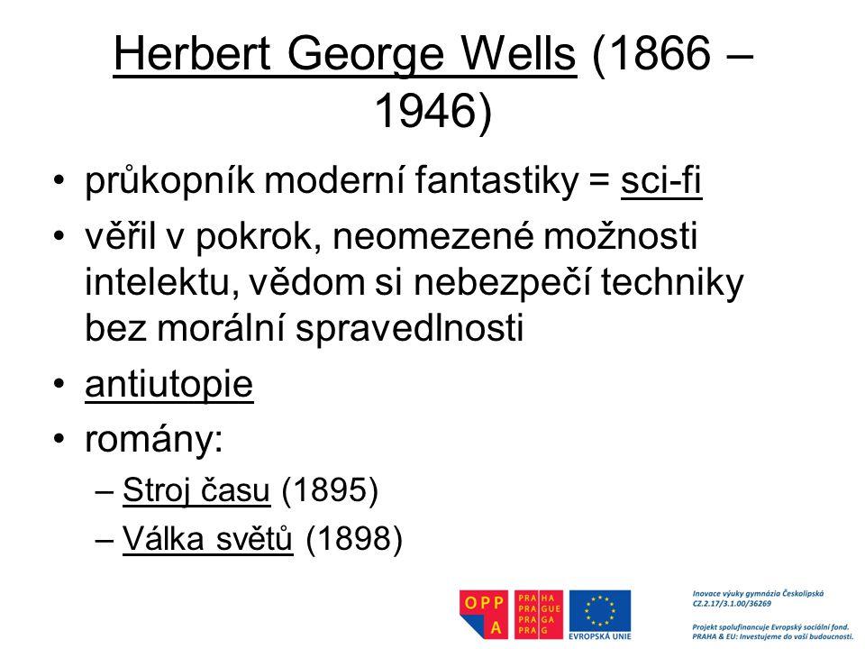 Herbert George Wells (1866 – 1946) průkopník moderní fantastiky = sci-fi věřil v pokrok, neomezené možnosti intelektu, vědom si nebezpečí techniky bez morální spravedlnosti antiutopie romány: –Stroj času (1895) –Válka světů (1898)